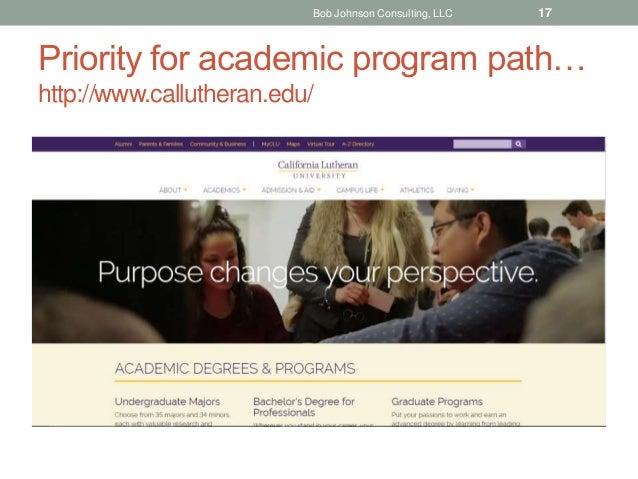 Priority for academic program path… http://www.callutheran.edu/ Bob Johnson Consulting, LLC 17