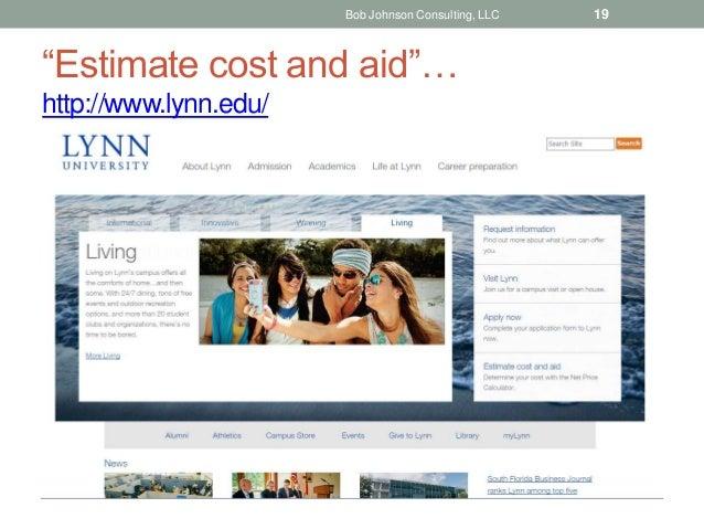 """""""Estimate cost and aid""""… http://www.lynn.edu/ Bob Johnson Consulting, LLC 19"""