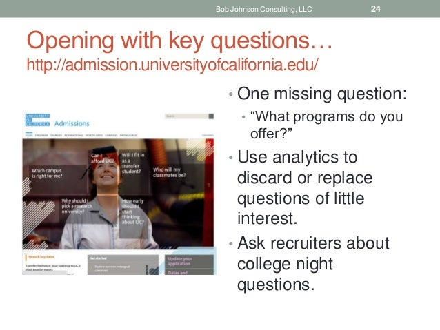 """Opening with key questions… http://admission.universityofcalifornia.edu/ • One missing question: • """"What programs do you o..."""