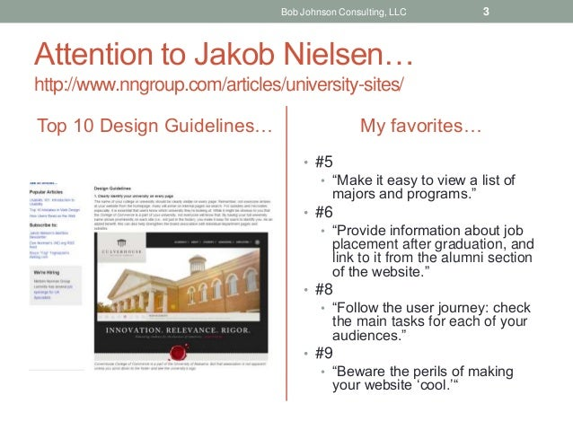 Attention to Jakob Nielsen… http://www.nngroup.com/articles/university-sites/ Top 10 Design Guidelines… My favorites… • #5...