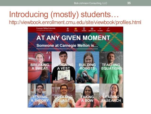 Introducing (mostly) students… http://viewbook.enrollment.cmu.edu/site/viewbook/profiles.html Bob Johnson Consulting, LLC ...