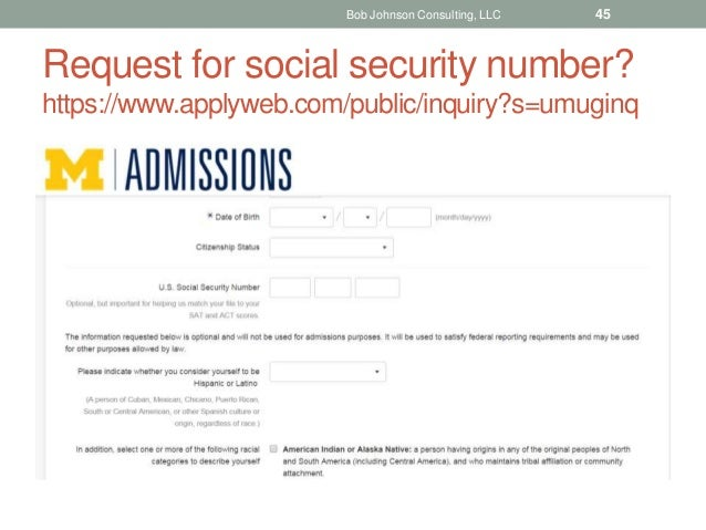 Request for social security number? https://www.applyweb.com/public/inquiry?s=umuginq Bob Johnson Consulting, LLC 45