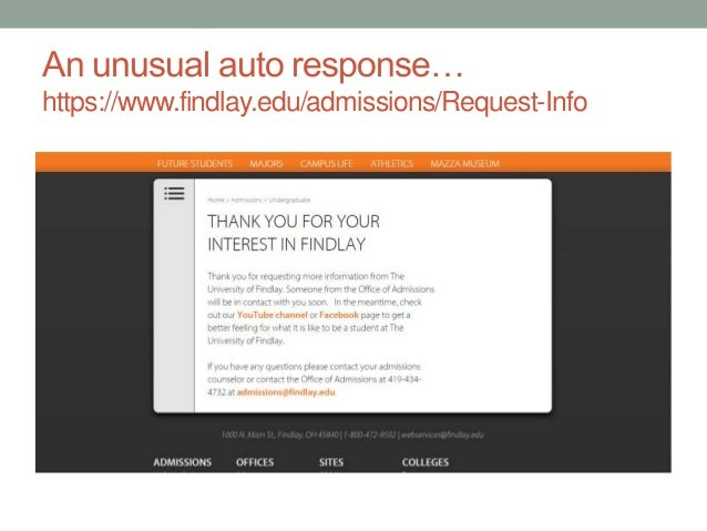 An unusual auto response… https://www.findlay.edu/admissions/Request-Info