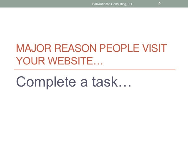 MAJOR REASON PEOPLE VISIT YOUR WEBSITE… Complete a task… Bob Johnson Consulting, LLC 9