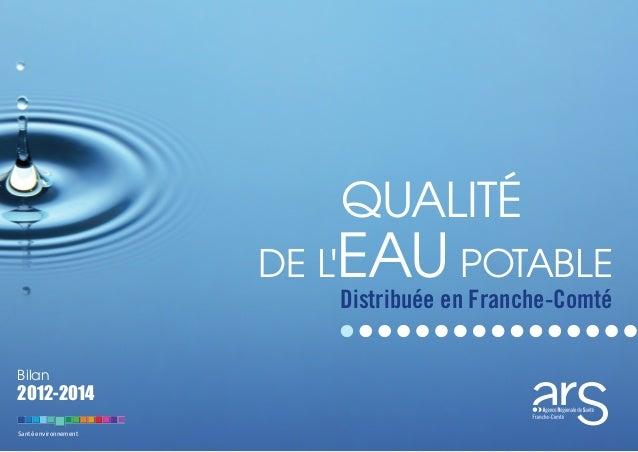 Santé environnement Bilan 2012-2014 QUALITÉ DE L'EAU POTABLE Distribuée en Franche-Comté