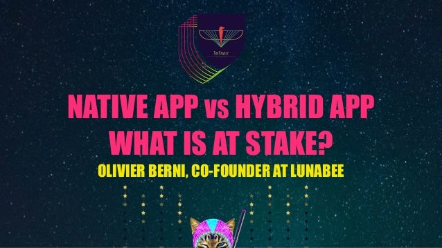NATIVE APP VS HYBRID APP WHAT IS AT STAKE? OLIVIER BERNI, CO-FOUNDER AT LUNABEE