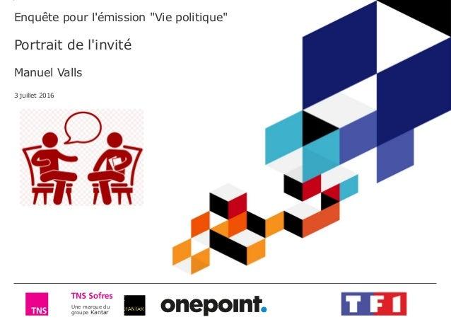 """Une marque du groupe Kantar Enquête pour l'émission """"Vie politique"""" Portrait de l'invité Manuel Valls 3 juillet 2016"""