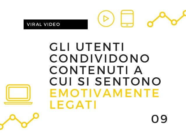 GLI UTENTI CONDIVIDONO CONTENUTI A CUI SI SENTONO EMOTIVAMENTE LEGATI VIRAL VIDEO 09