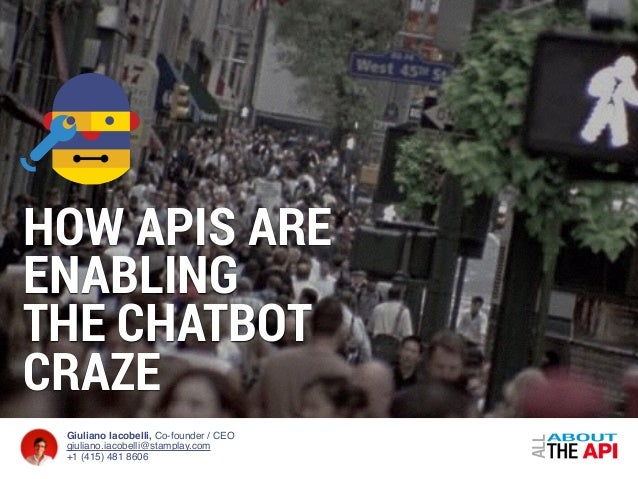 Giuliano Iacobelli, Co-founder / CEO giuliano.iacobelli@stamplay.com +1 (415) 481 8606 HOW APIS ARE ENABLING THE CHATBOT C...