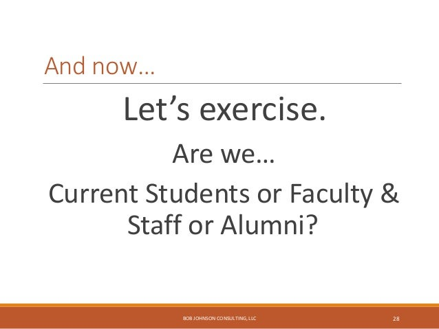 Steps for list building exercise: stakeholders 1. You have a 3 x 5 card. 2. Think as (faculty & staff), (current student),...