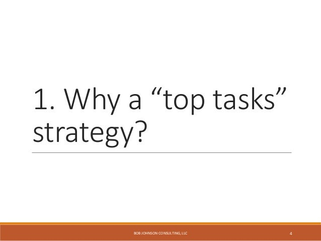 """1. Why a """"top tasks"""" strategy? BOB JOHNSON CONSULTING, LLC 4"""