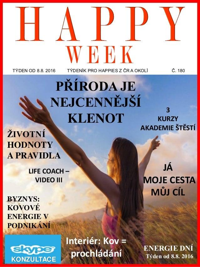 www.akademiestesti.webs.com TÝDEN OD 8.8. 2016 TÝDENÍK PRO HAPPIES Z ČR A OKOLÍ Č. 180 ENERGIE DNÍ Týden od 8.8. 2016 KONZ...