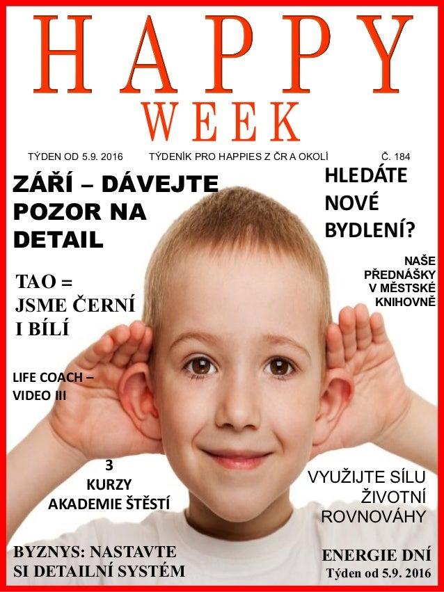 www.akademiestesti.webs.com TÝDEN OD 5.9. 2016 TÝDENÍK PRO HAPPIES Z ČR A OKOLÍ Č. 184 ENERGIE DNÍ Týden od 5.9. 2016 ZÁŘÍ...