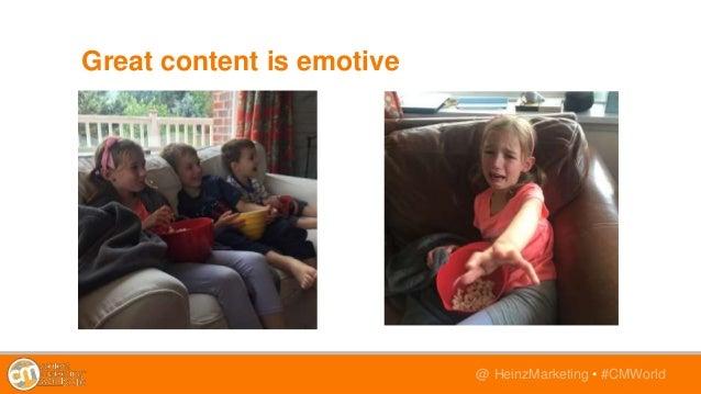 @TwitterHandle • #CMWorld@ HeinzMarketing • #CMWorld Great content is emotive