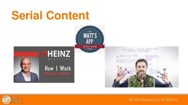 @HeinzMarketing • #CMWorld Serial Content