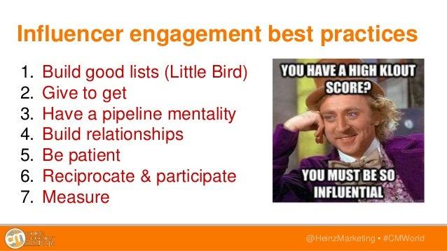 @HeinzMarketing • #CMWorld Influencer engagement best practices 1. Build good lists (Little Bird) 2. Give to get 3. Have a...