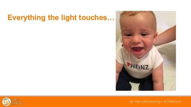 @TwitterHandle • #CMWorld@ HeinzMarketing • #CMWorld Everything the light touches…