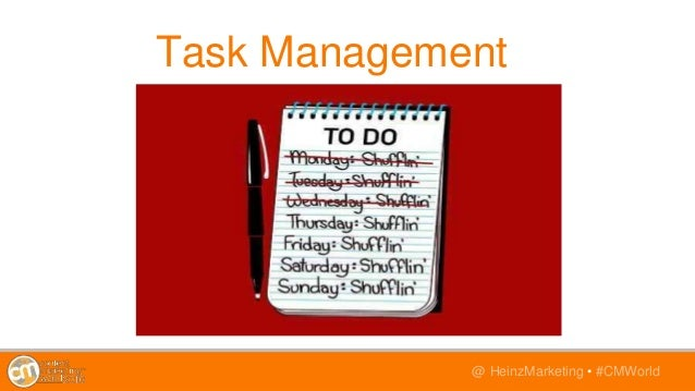 @TwitterHandle • #CMWorld@ HeinzMarketing • #CMWorld Task Management