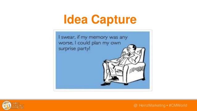 @TwitterHandle • #CMWorld@ HeinzMarketing • #CMWorld Idea Capture