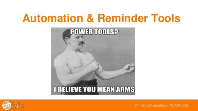 @TwitterHandle • #CMWorld@ HeinzMarketing • #CMWorld Automation & Reminder Tools