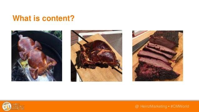 @TwitterHandle • #CMWorld@ HeinzMarketing • #CMWorld What is content?