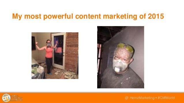 @TwitterHandle • #CMWorld@ HeinzMarketing • #CMWorld My most powerful content marketing of 2015