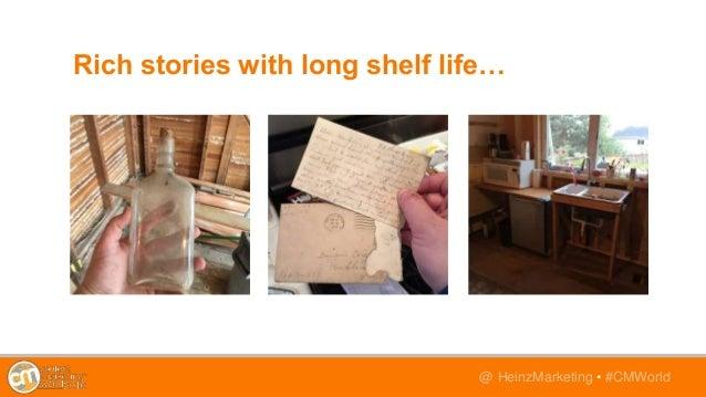 @TwitterHandle • #CMWorld@ HeinzMarketing • #CMWorld Rich stories with long shelf life…