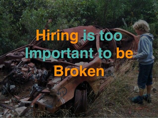 Hiring is too Important to be Broken