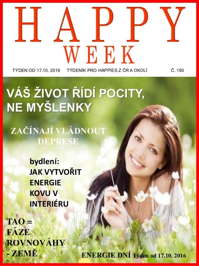 www.akademiestesti.webs.com TÝDEN OD 17.10. 2016 TÝDENÍK PRO HAPPIES Z ČR A OKOLÍ Č. 190 ENERGIE DNÍ Týden od 17.10. 2016 ...