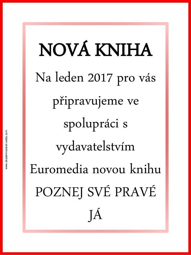 www.akademiestesti.webs.com NOVÁ KNIHA Na leden 2017 pro vás připravujeme ve spolupráci s vydavatelstvím Euromedia novou k...