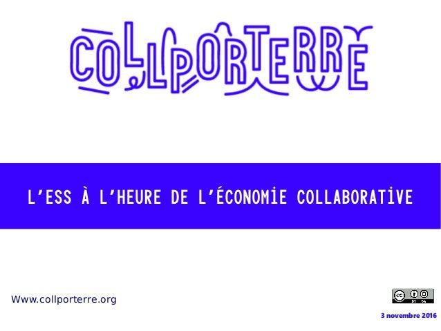 3 novembre 2016 L'ESS à l'heure de l'économie collaborative Www.collporterre.org