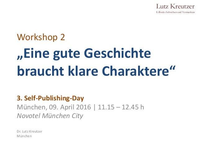 """Lutz Kreutzer E-Books Schreiben und Vermarkten Workshop 2 """"Eine gute Geschichte braucht klare Charaktere"""" 3. Self-Publishi..."""
