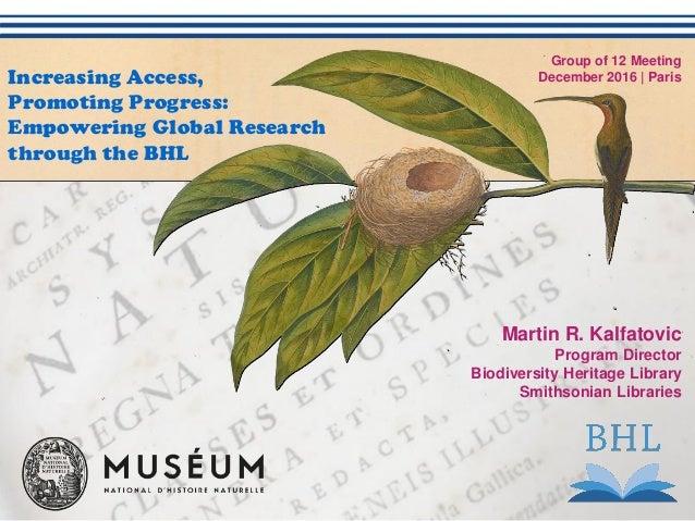 Martin R. Kalfatovic Program Director Biodiversity Heritage Library Smithsonian Libraries Increasing Access, Promoting Pro...
