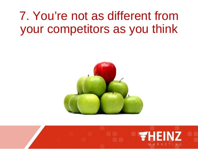 7. You're not as different from your competitors as you think