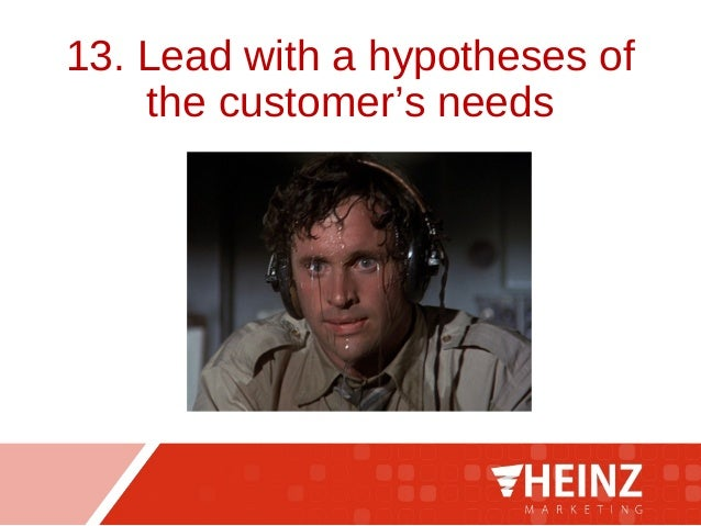 13. Lead with a hypotheses of the customer's needs