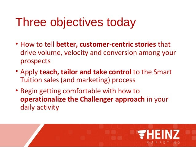 Three objectives today • How to tell better, customer-centric stories that drive volume, velocity and conversion among you...