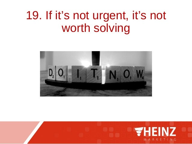 19. If it's not urgent, it's not worth solving