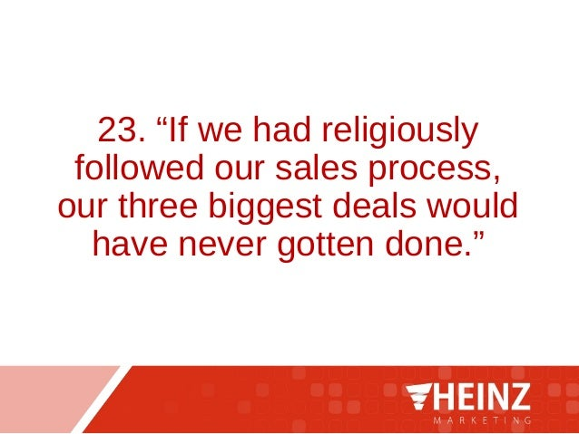 """23. """"If we had religiously followed our sales process, our three biggest deals would have never gotten done."""""""