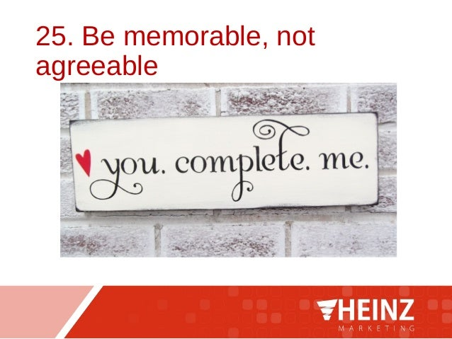 25. Be memorable, not agreeable