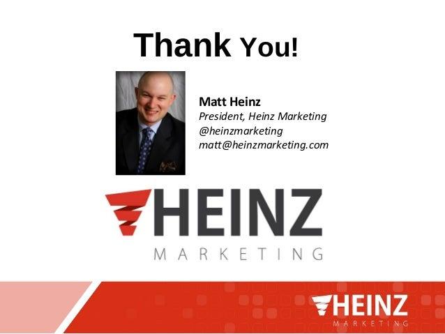 Thank You! Matt Heinz President, Heinz Marketing @heinzmarketing matt@heinzmarketing.com