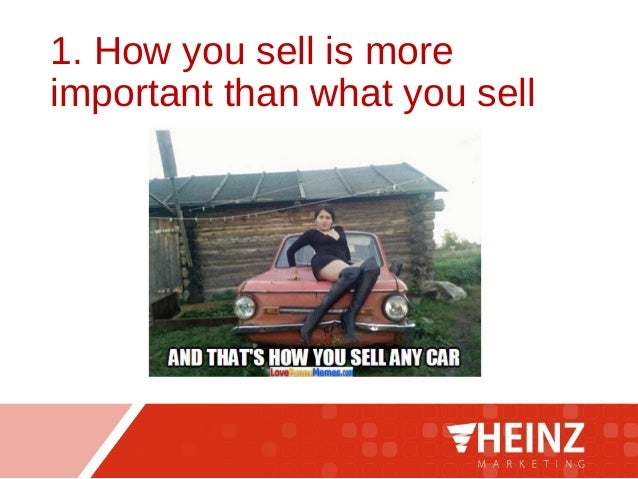 1. How you sell is more important than what you sell