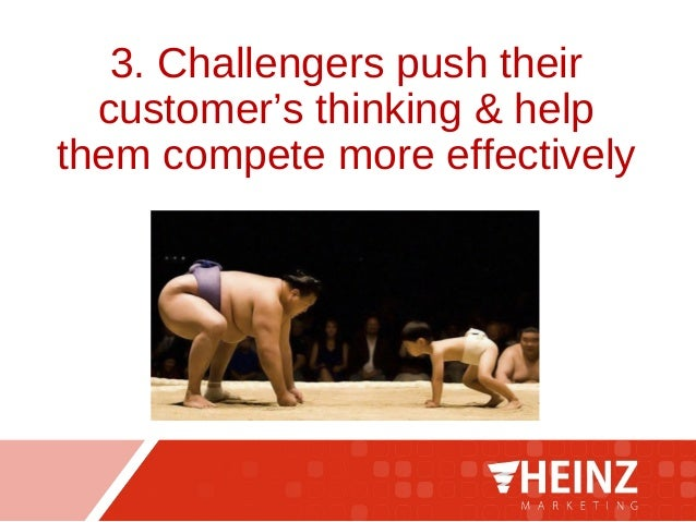 3. Challengers push their customer's thinking & help them compete more effectively
