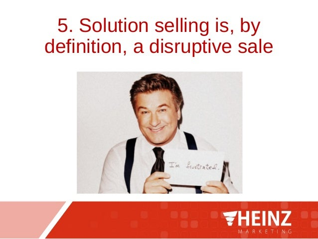 5. Solution selling is, by definition, a disruptive sale