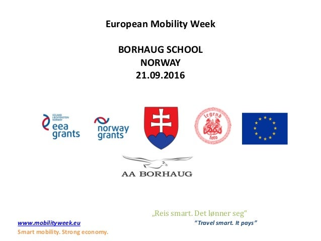 "European Mobility Week BORHAUG SCHOOL NORWAY 21.09.2016 ""Reis smart. Det lønner seg"" www.mobilityweek.eu ""Travel smart. It..."