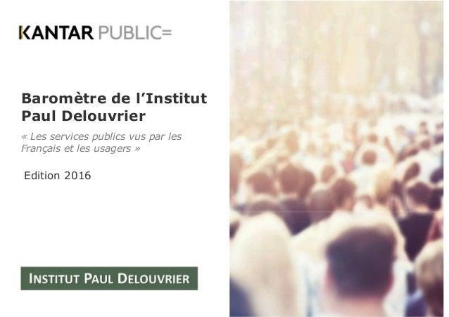 Baromètre de l'Institut Paul Delouvrier « Les services publics vus par les Français et les usagers » Edition 2016