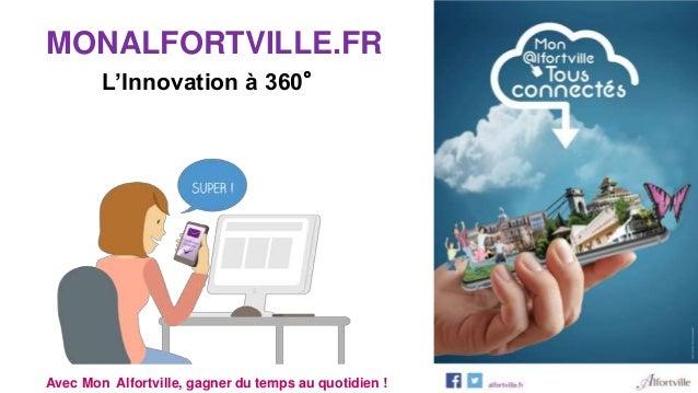 Avec Mon Alfortville, gagner du temps au quotidien ! MONALFORTVILLE.FR L'Innovation à 360°