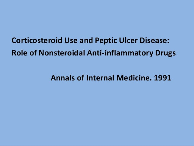 Corticosteroid Use and Peptic Ulcer Disease: Role of Nonsteroidal Anti-inflammatory Drugs Annals of Internal Medicine. 1991