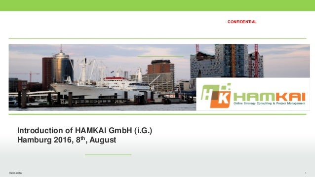 09.08.2016 1 Introduction of HAMKAI GmbH (i.G.) Hamburg 2016, 8th, August CONFIDENTIAL