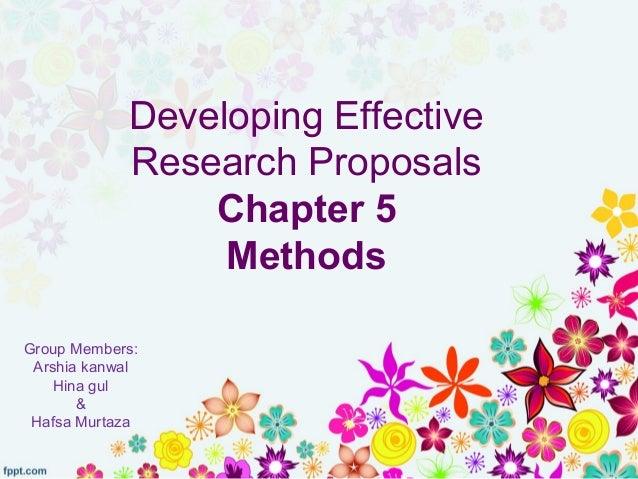 Developing Effective Research Proposals Chapter 5 Methods Group Members: Arshia kanwal Hina gul & Hafsa Murtaza