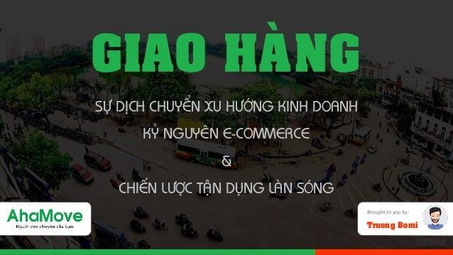 GIAO HAØNG SÖÏ DÒCH CHUYEÅN XU HÖÔÙNG KINH DOANH KYÛ NGUYEÂN E-COMMERCE & CHIEÁN LÖÔÏC TAÄN DUÏNG LAØN SOÙNG Brought to yo...